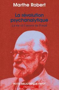 La révolution psychanalytique : la vie et l'oeuvre de Sigmund Freud