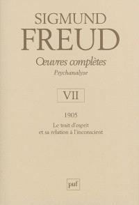 Oeuvres complètes : psychanalyse. Volume 7, 1905 : le trait d'esprit et sa relation à l'inconscient