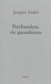 Psychanalyse, vie quotidienne