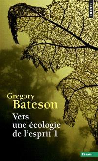 Vers une écologie de l'esprit. Volume 1