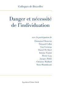 Danger et nécessité de l'individuation : IXe Colloque de Bruxelles, La Hulpe, 18-20 juin 2014