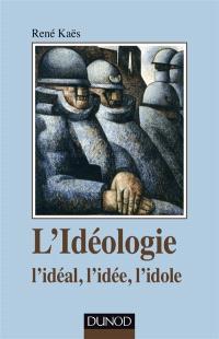 L'idéologie : l'idéal, l'idée, l'idole