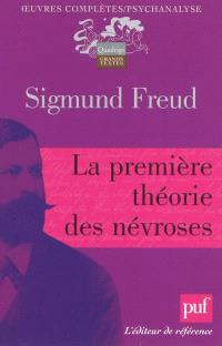 Oeuvres complètes : psychanalyse, La première théorie des névroses
