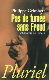 Pas de fumée sans Freud : psychanalyse du fumeur