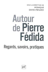 Autour de Pierre Fédida : regards, savoirs, pratiques