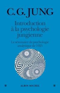 Introduction à la psychologie jungienne : d'après les notes manuscrites prises durant le séminaire sur la psychologie analytique donné en 1925 par C.G. Jung