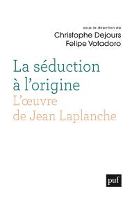 La séduction à l'origine : l'oeuvre de Jean Laplanche : actes du colloque de Cerisy-la-Salle, juillet 2014