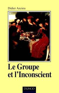 Le groupe et l'inconscient : l'imaginaire groupal
