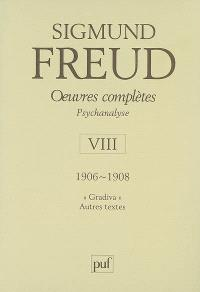 Oeuvres complètes : psychanalyse. Volume 8, 1906-1908 : Gradiva, autres textes