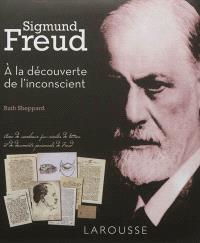 Sigmund Freud : à la découverte de l'inconscient