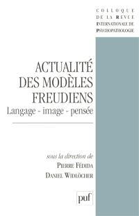 Actualité des modèles freudiens : langage, image, pensée