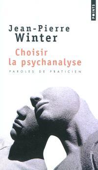 Choisir la psychanalyse : paroles de praticien