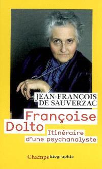 Françoise Dolto : itinéraire d'une psychanalyste