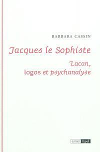 Jacques le sophiste : Lacan, logos et psychanalyse
