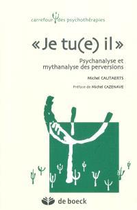 Je tu(e) il : psychanalyse et mythanalyse des perversions