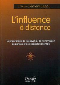 L'influence à distance : cours pratique de télépsychie, de transmission de pensée et de suggestion mentale