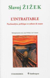 L'intraitable : psychanalyse, politique et culture de masse