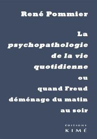 La psychopathologie de la vie quotidienne ou Quand Freud déménage du matin au soir