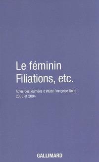 Le féminin; Filiations, etc. : actes des journées d'étude Françoise Dolto