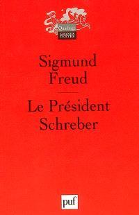 Le président Schreber : remarques psychanalytiques sur un cas de paranoïa (dementia paranoides) décrit sous forme autobiographique