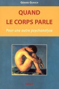Quand le corps parle... : pour une autre psychanalyse