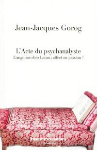 L'acte du psychanalyste : l'angoisse chez Lacan, affect ou passion ?