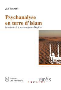 Psychanalyse en terre d'Islam : introduction à la psychanalyse au Maghreb
