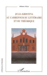 Julia Kristeva : au carrefour du littéraire et du théorique : modernité, autoréflexivité et hybridité