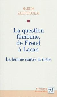 La question féminine de Freud à Lacan : la femme contre la mère