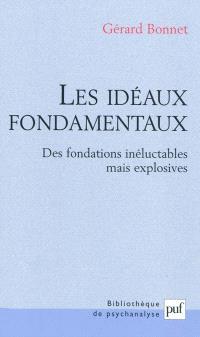 Les idéaux fondamentaux : des fondations inéluctables mais explosives
