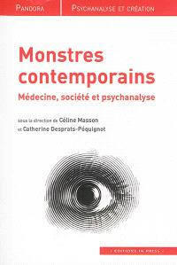 Monstres contemporains : médecine, société et psychanalyse