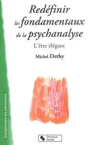 Redéfinir les fondamentaux de la psychanalyse : l'être élégant