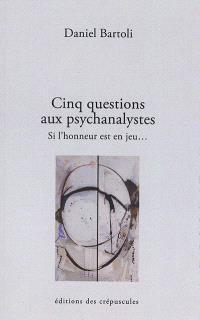 Cinq questions aux psychanalystes : si l'honneur est en jeu...