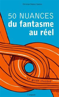 50 nuances du fantasme au réel : le guide illustré