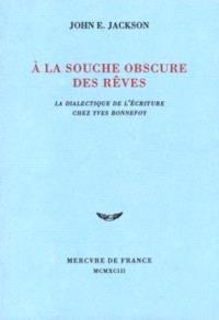 A la source obscure des rêves : la dialectique de l'écriture chez Yves Bonnefoy
