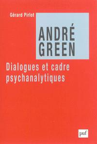 André Green : dialogues et cadre psychanalytiques