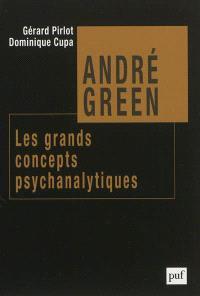 André Green : les grands concepts psychanalytiques