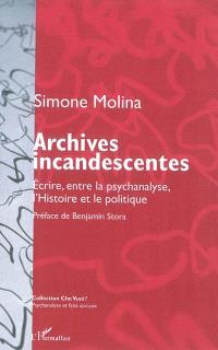 Archives incandescentes : écrire, entre la psychanalyse, l'histoire et le politique