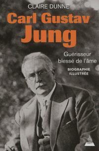Carl Gustav Jung : guérisseur blessé de l'âme : biographie illustrée