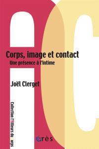 Corps, image et contact : une présence à l'intime