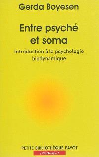 Entre psyché et soma : introduction à la psychologie biodynamique