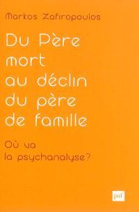 Essais d'anthropologie psychanalytique. Volume 1, Du père mort au déclin du père de famille en psychanalyse : où va la psychanalyse ? : clinique de la culture