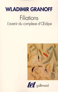 Filiations : l'avenir du complexe d'Oedipe