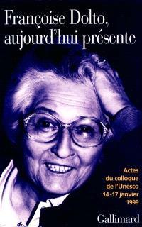 Françoise Dolto aujourd'hui présente : dix ans après : actes du colloque de l'Unesco, 14-17 janvier 1999