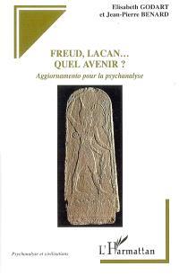 Freud, Lacan... quel avenir ? : aggiornamento pour la psychanalyse