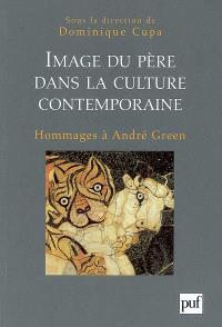 Image du père dans la culture contemporaine : hommages à André Green