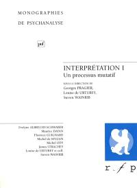Interprétation. Volume 1, Un processus mutatif