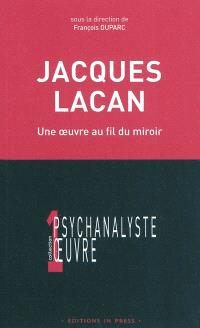 Jacques Lacan : une oeuvre au fil du miroir
