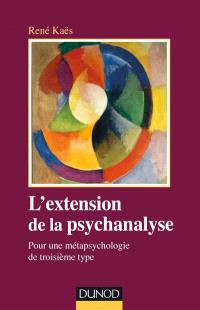 L'extension de la psychanalyse : pour une métapsychologie du troisième type