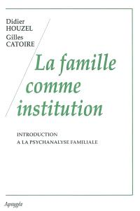 La famille comme institution : introduction à la psychanalyse familiale